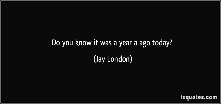 quote-do-you-know-it-was-a-year-a-ago-today-jay-london-114200